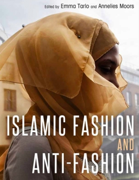 Islamic Fashion and Anti-Fashion Book - Book by Emma Tarlo and Annelies Moors July, 2013